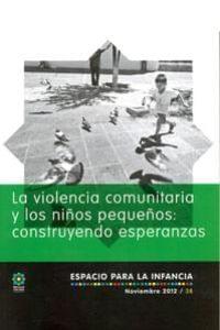 La violencia comunitaria y los niños pequeños: construyendo esperanzas. Espacio para la Infancia