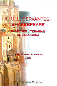 Llull, Cervantes, Shakespeare. Imágenes literarias de la locura