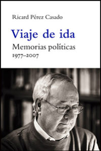Viaje de ida. Memorias políticas. 1977-2007